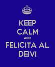 KEEP CALM AND FELICITA AL DEIVI - Personalised Poster large