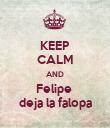 KEEP CALM AND Felipe  deja la falopa - Personalised Poster large