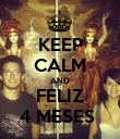 KEEP CALM AND FELIZ 4 MESES  - Personalised Poster large