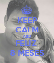 KEEP CALM AND FELIZ  8 MESES - Personalised Poster large