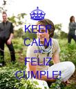 KEEP CALM and FELIZ CUMPLE! - Personalised Poster large