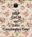 KEEP CALM AND Feliz Cumpleaños Daly! - Personalised Poster large