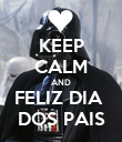 KEEP CALM AND FELIZ DIA  DOS PAIS - Personalised Poster large