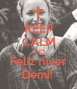 KEEP CALM AND Feliz niver Demi!  - Personalised Poster large
