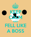 KEEP CALM AND FELL LIKE A BOSS - Personalised Poster large
