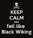 KEEP CALM AND fell like  Black Wiking - Personalised Poster large