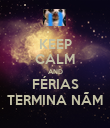 KEEP CALM AND FÉRIAS TERMINA NÃM - Personalised Poster large