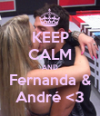 KEEP CALM AND Fernanda & André <3 - Personalised Poster large