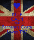 KEEP CALM AND Fernanda Costa Loves TW - Personalised Poster large