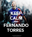 KEEP CALM AND FERNANDO TORRES  - Personalised Poster small