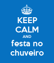 KEEP CALM AND festa no chuveiro - Personalised Poster large