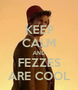 KEEP CALM AND FEZZES ARE COOL - Personalised Poster large