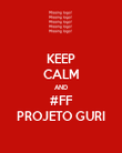 KEEP CALM AND #FF PROJETO GURI - Personalised Poster large