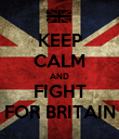 KEEP CALM AND FIGHT FOR BRITAIN - Personalised Poster large