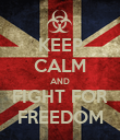 KEEP CALM AND FIGHT FOR FREEDOM - Personalised Poster large