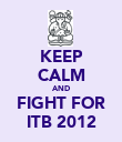 KEEP CALM AND FIGHT FOR ITB 2012 - Personalised Poster large