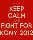KEEP CALM AND FIGHT FOR KONY 2012 - Personalised Poster large