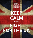 KEEP CALM AND FIGHT FOR THE UK - Personalised Poster large