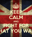 KEEP CALM AND FIGHT FOR WHAT YOU WANT - Personalised Poster large