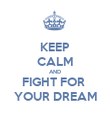 KEEP CALM AND FIGHT FOR  YOUR DREAM - Personalised Poster large