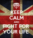 KEEP CALM AND FIGHT FOR  YOUR LIFE  - Personalised Poster large