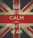 KEEP CALM AND FIGHT IN WAR - Personalised Poster large