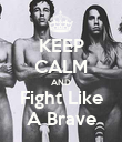 KEEP CALM AND Fight Like A Brave - Personalised Poster large