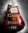KEEP CALM AND FIGHT ME - Personalised Poster large