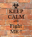 KEEP CALM AND Fight ME ! - Personalised Poster large
