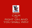 KEEP CALM AND FIGHT ON AND YOU SHALL WIN! - Personalised Poster large