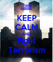 KEEP CALM AND Fight Terrorism - Personalised Poster large