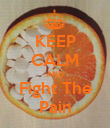 KEEP CALM AND Fight The Pain - Personalised Poster large