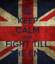 KEEP CALM AND FIGHT TILL THE END - Personalised Poster large