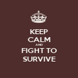 KEEP CALM AND FIGHT TO SURVIVE - Personalised Poster large