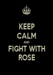 KEEP CALM AND FIGHT WITH ROSE - Personalised Poster large