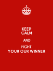 KEEP CALM AND FIGHT YOUR OUR WINNER - Personalised Poster large