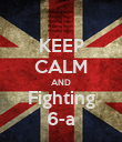 KEEP CALM AND Fighting 6-a - Personalised Poster large