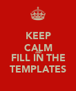 KEEP CALM AND FILL IN THE TEMPLATES - Personalised Poster large