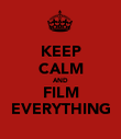 KEEP CALM AND FILM EVERYTHING - Personalised Poster large