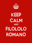 KEEP CALM AND FILOLOLO ROMANO - Personalised Poster large