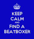 KEEP CALM AND FIND A BEATBOXER - Personalised Poster large