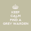 KEEP CALM AND FIND A GREY WARDEN - Personalised Poster large