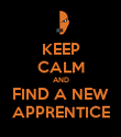 KEEP CALM AND FIND A NEW APPRENTICE - Personalised Poster large