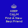 KEEP CALM AND Find A New  Best Friend - Personalised Poster large