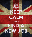 KEEP CALM AND FIND A NEW JOB - Personalised Poster large