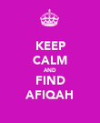 KEEP CALM AND FIND AFIQAH - Personalised Poster large