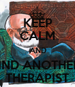 KEEP CALM AND FIND ANOTHER  THERAPIST - Personalised Poster large