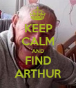 KEEP CALM AND FIND ARTHUR - Personalised Poster large