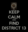 KEEP CALM AND FIND DISTRICT 13 - Personalised Poster large