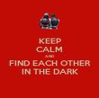 KEEP CALM AND FIND EACH OTHER IN THE DARK - Personalised Poster large